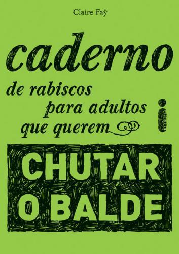 'Caderno de Rabiscos para Adultos que Querem Chutar o Balde' de Claire Fay / Divulgação
